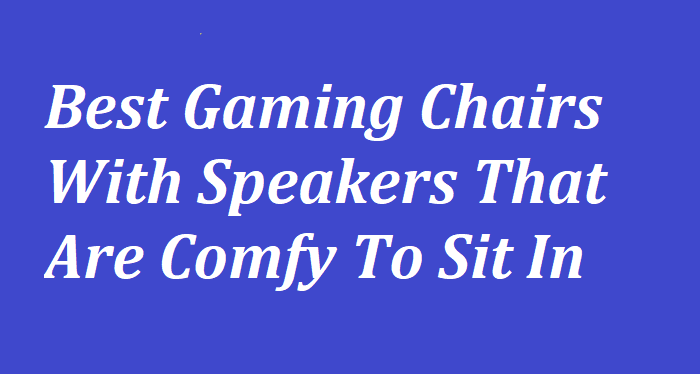 Superb 14 Best Gaming Chairs With Speakers In 2019 That Are Comfy Gamerscity Chair Design For Home Gamerscityorg